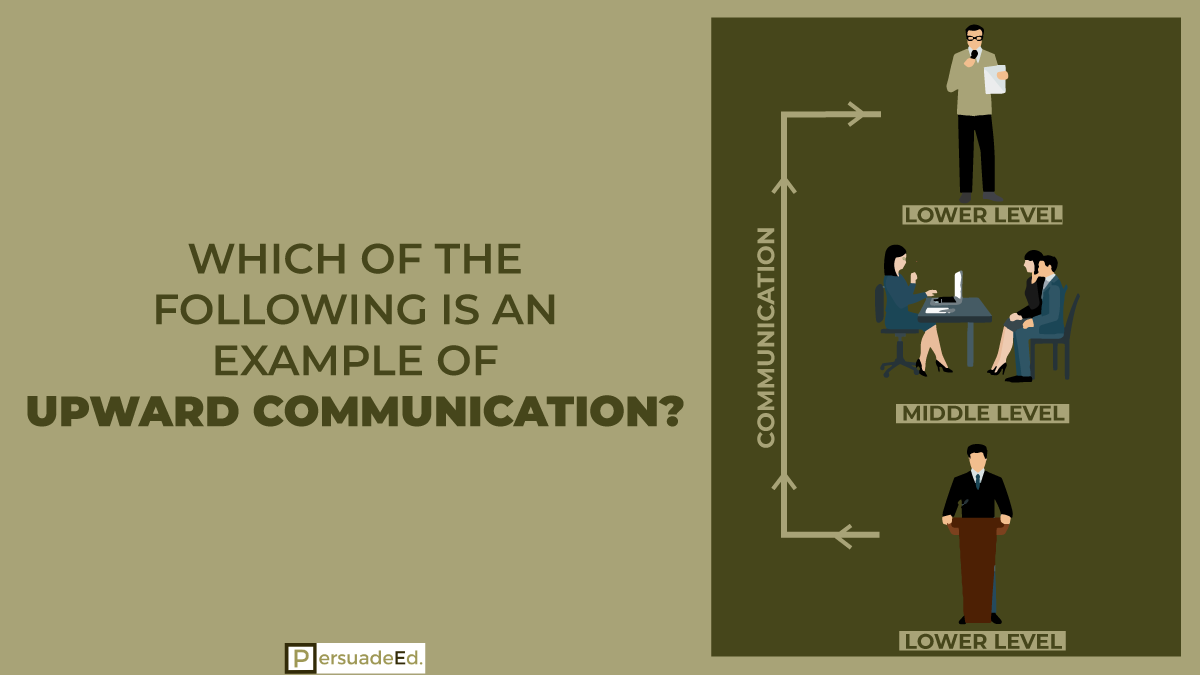 Which of the Following Is an Example of Upward Communication?