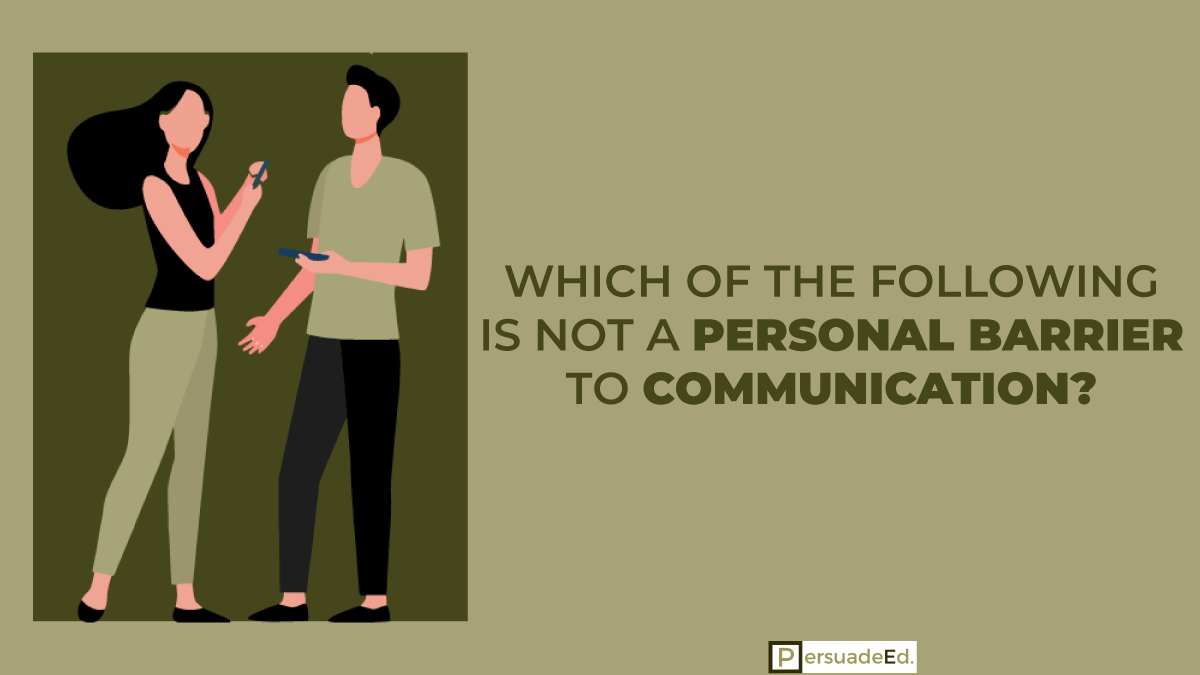 Which of the Following Is Not a Personal Barrier to Communication?