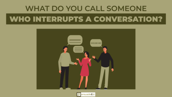 What do you call someone who interrupts a conversation?