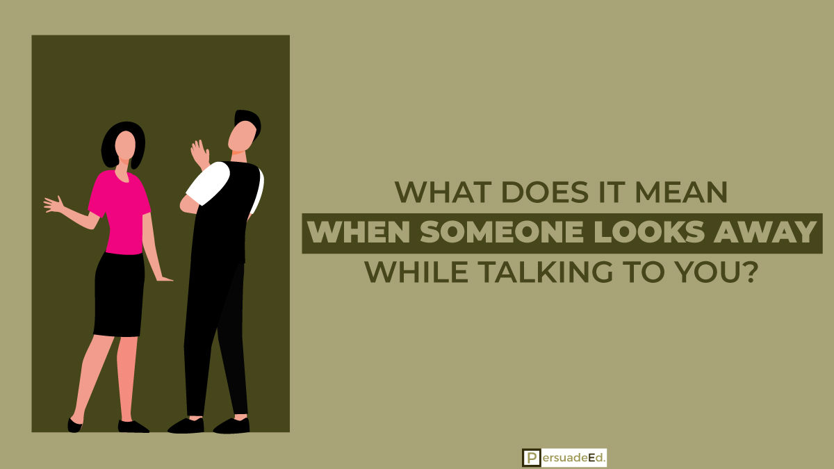 What Does It Mean When Someone Looks Away While Talking to You?