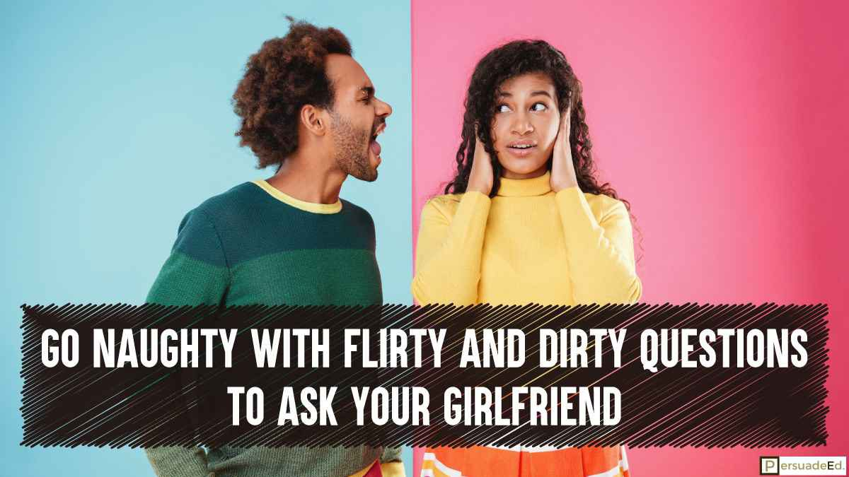 Go naughty with Flirty and Dirty Questions to Ask Your Girlfriend