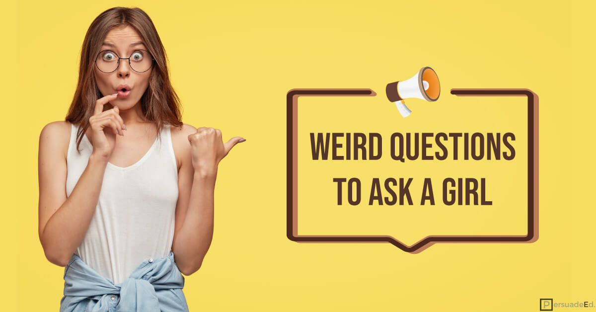 15+ Weird Questions to Ask a Girl